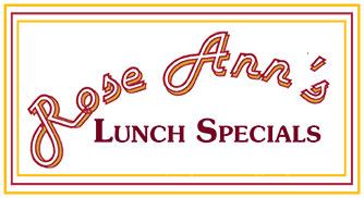 Rose Ann's Kitchen Specials