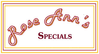 Rose Ann's Kitchen Specials